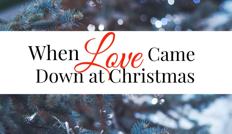Because Love Came Down at Christmas