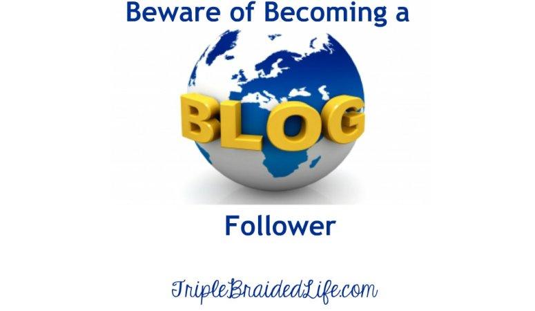 Beware of Becoming a Blog Follower