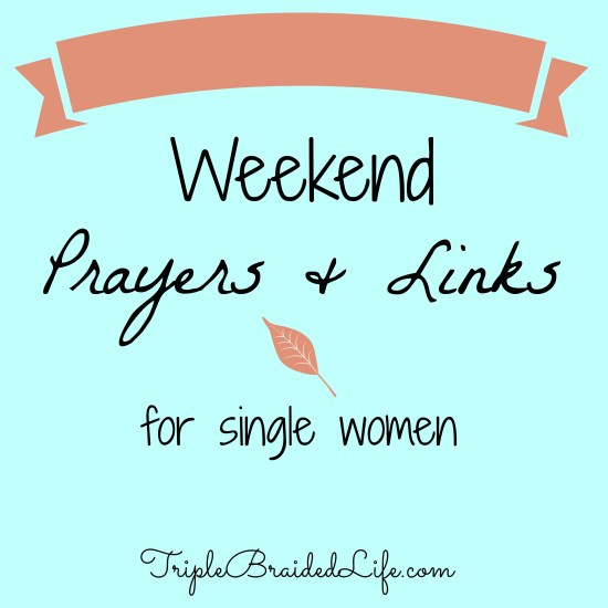 Weekend Prayers and Links for Single Women