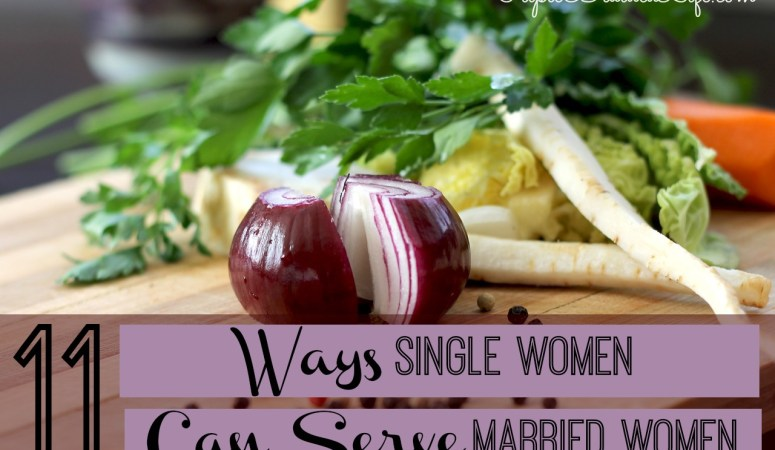 11 Ways Single Women Can Serve Married Women
