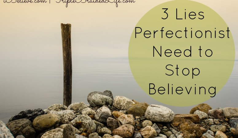 Are You a Perfectionist Believing These Lies?