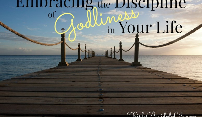 Embracing the Discipline of Godliness in Your Life