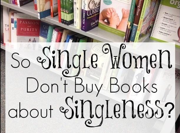 So Single Women Don't Buy Books about Singleness?