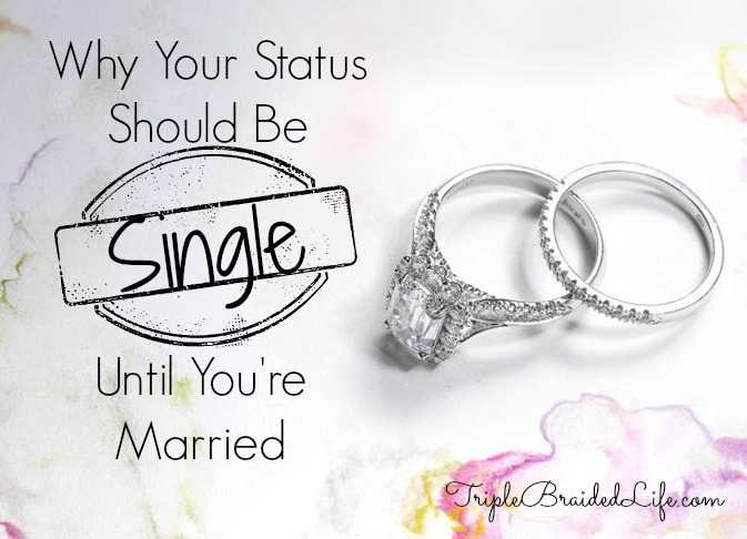 Why Your Status Should Be Single Until You're Married