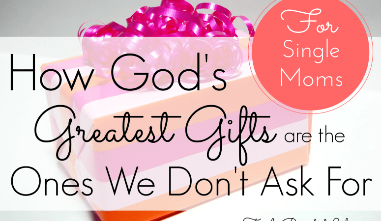 How God's Greatest Gifts are the Ones We Don't Ask For