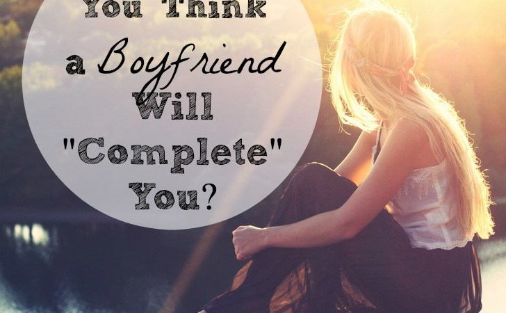 "Do You Think a Boyfriend Will ""Complete"" You?"