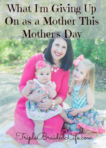 What I'm Giving Up on as a Mom this Mother's Day