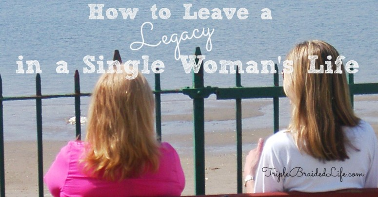 How to Leave a Legacy in a Single Woman's Life 1200x627