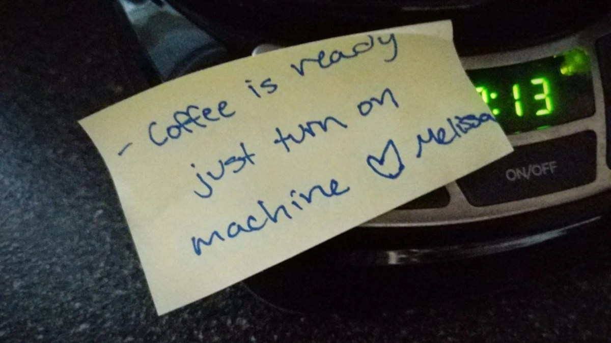 Melissa's note to me for the morning: Coffee is ready. Just turn on machine.