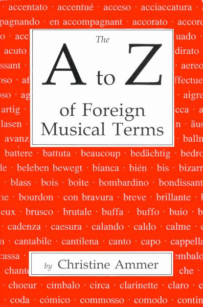 Christine Ammer's The A to Z of Foreign Musical Terms