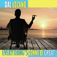 Sal Lozano: Everything's Gonna Be Great