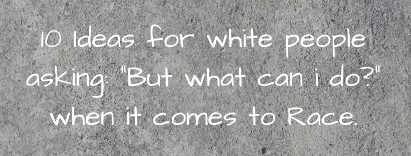 Ten ideas for white people