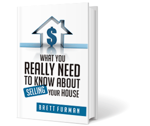 What You Really Need to Know about Selling Your House by Brett Furman