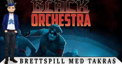 Brettspill med Takras: Black Orchestra