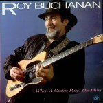 "Roy Buchanan's 1985 album ""When A Guitar Plays The Blues"""