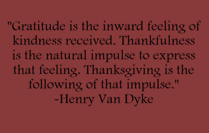 Gratitude is the inward feeling of kindness received. Thankfulness is the natural impulse to express that feeling. Thanksgiving is the following of that impulse. Quote by Henry Van Dyke