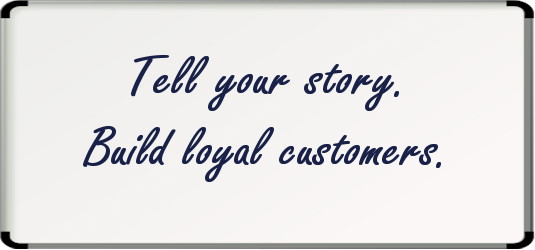 Tell your story and build loyal customers