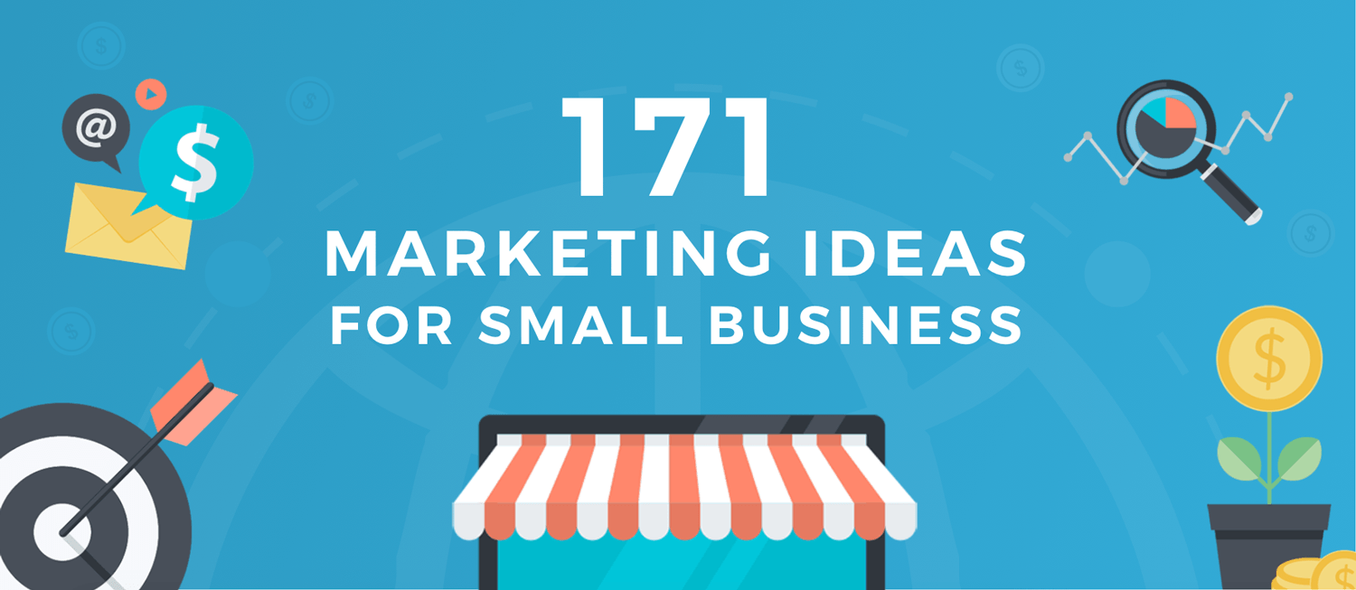 171 Marketing Ideas For Small Business: The Complete List