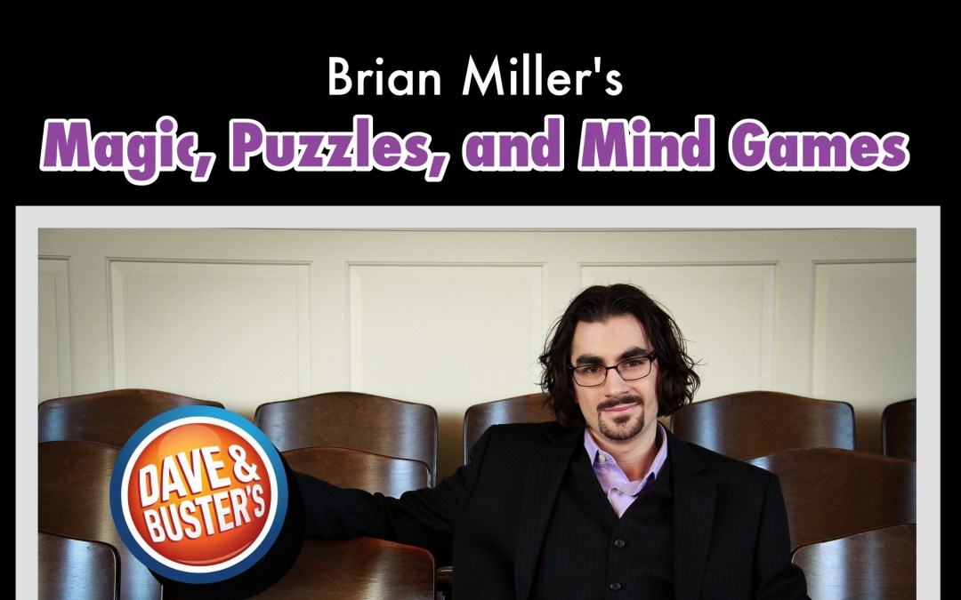 "Dave & Buster's presents: ""Magic, Puzzles, and Mind Games"""