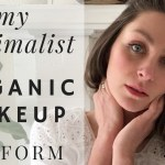 My 5 Minute Organic and Minimalist Makeup Routine