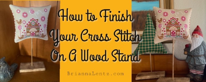 How To Finish Your Cross Stitch On A Wood Stand