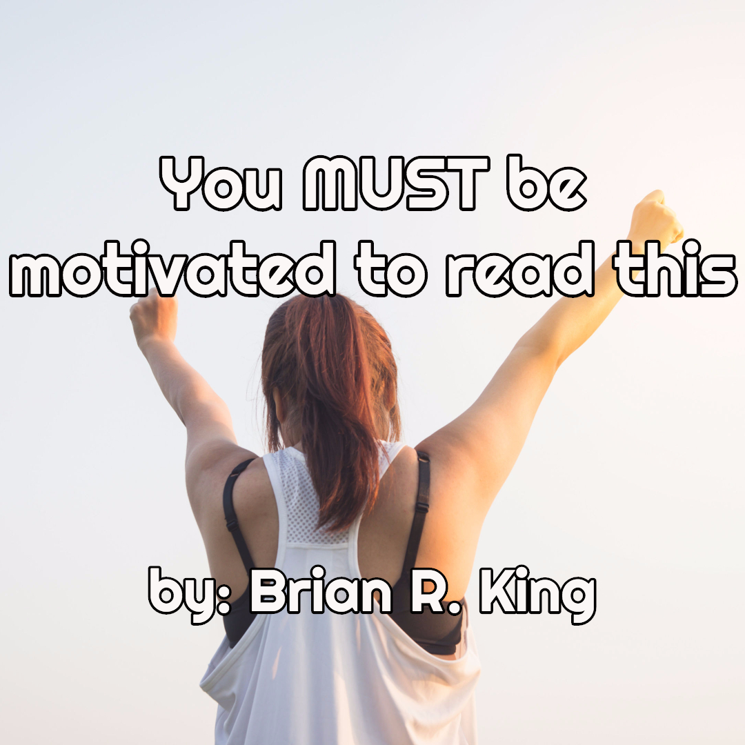 You MUST be motivated to read this