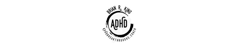 ADHD Breakthroughs w/ Brian R. King, MSW