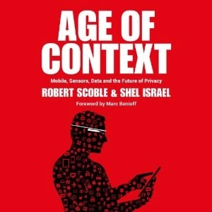 Audiobook: Age of Context by Robert Scoble & Shel Israel (Narrated by Jeffrey Kafer)