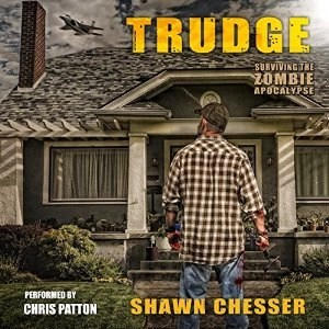 Audiobook: Trudge (Surviving The Zombie Apocalypse #1) by Shawn Chesser (Narrated by Chris Patton)