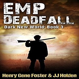 Audiobook: EMP Deadfall (Dark New World #3) by J.J. Holden and Henry Gene Foster (Narrated by Kevin Pierce)