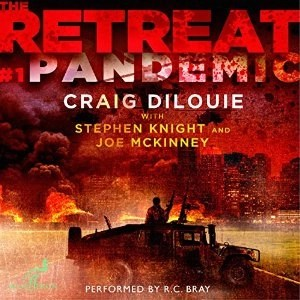 Audiobook: Pandemic (The Retreat #1) by Craig DiLoue, Stephen Knight, and Joe McKinney (Narrated by R.C. Bray)