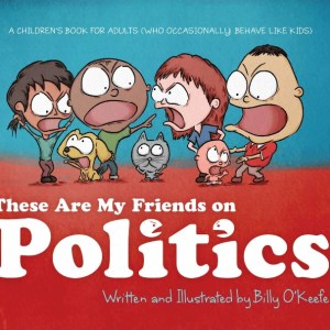 These Are My Friends On Politics by Billy O'Keefe