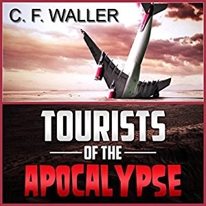 Tourists of the Apocalypse by C.F. Waller (Narrated by J. Scott Bennett)