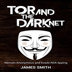 Audiobook: Tor and the Dark Net by James Smith (Narrated by John Wray)
