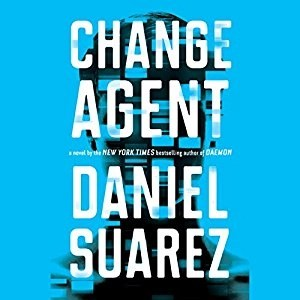 Audiobook: Change Agent by Daniel Suarez (Narrated by Jeff Gurner)