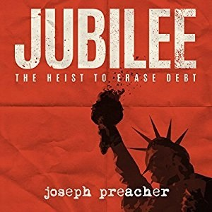 Audiobook: Jubilee: The Heist To Erase Debt by Joseph Preacher (Narrated by Tim Campbell)