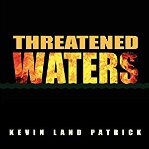 Audiobook: Threatened Waters by Kevin Land Patrick (Narrated by Alex Knox)