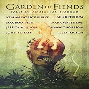Audiobook: Garden of Fiends: Tales of Addiction Horror by Various Authors (Narrated by Rick Gregory)