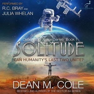 Solitude (Dimension Space #1) by Dean M. Cole (Narrated by R.C. Bray & Juila Whelan)