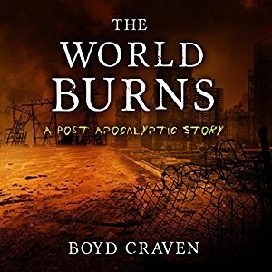 Audiobook: The World Burns (Book 1) by Boyd Craven III (Narrated by Kevin Pierce)