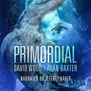 Audiobook: Primordial by David Wood & Alan Baxter (Narrated by Jeffrey Kafer)