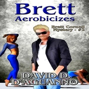 Brett Aerobicizes by David D. D'Aguanno (Narrated by Travis Henry Carter)