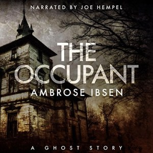 The Occupant (Afterlife Investigations #3) by Ambrose Ibsen (Narrated by Joe Hempel)
