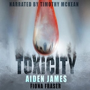 Audiobook: Toxicity by Aiden James & Fiona Fraser (Narrated by Timothy McKean)