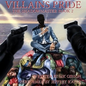 Audiobook: Villains Pride (Shadowmaster #2) by MK Gibson (Narrated by Jeffrey Kafer)
