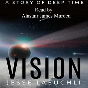 Audiobook: Vision: A Story of Deep Time by Jesse Laeuchli (Narrated by Alastair James Murden)