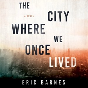 Audiobook: The City Where We Once Lived by Eric Barnes (Narrated by Patrick Lawlor)