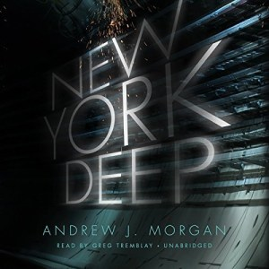 Audiobook: New York Deep by Andrew J. Morgan (Narrated by Greg Tremblay)