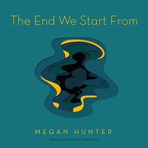 Audiobook: The End We Start From by Megan Hunter (Narrated by Louise Brealey)