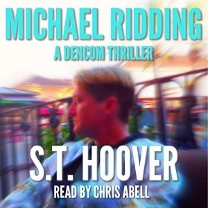 Michael Ridding: A DenCom Thriller by S.T. Hoover (Narrated by Chris Abell)